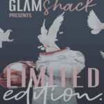 GLAM SHACK PRESENTS… LIMITED EDITION