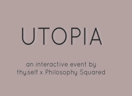 UTOPIA – A THY.SELF X PHILOSOPHY SQUARED WORKSHOP